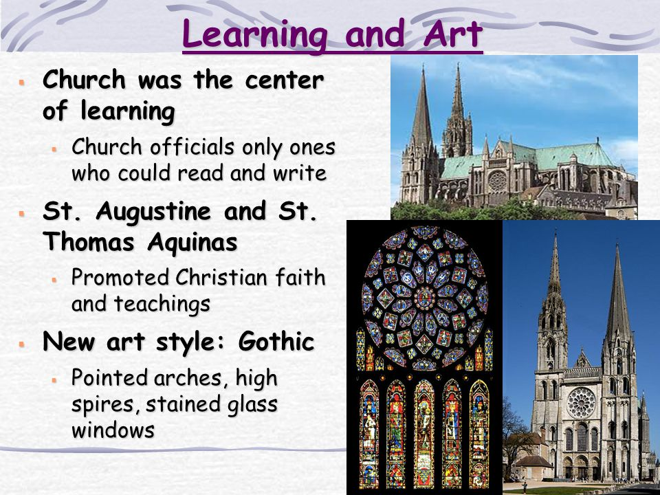 18 Learning and Art  Church was the center of learning  Church officials only ones who could read and write  St. Augustine and St. Thomas Aquinas 