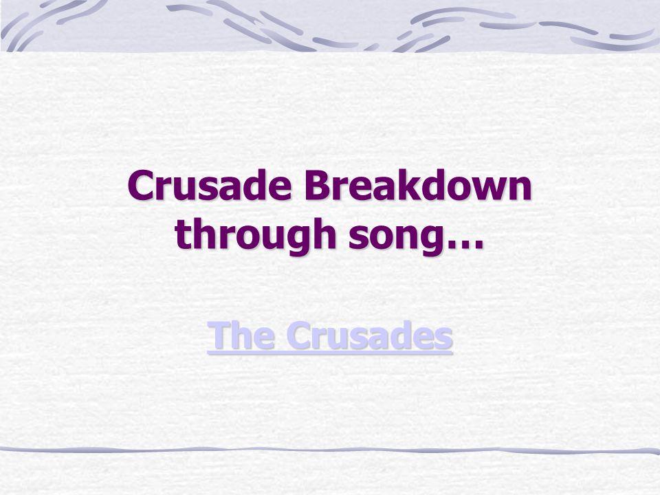 Crusade Breakdown through song… The Crusades The Crusades