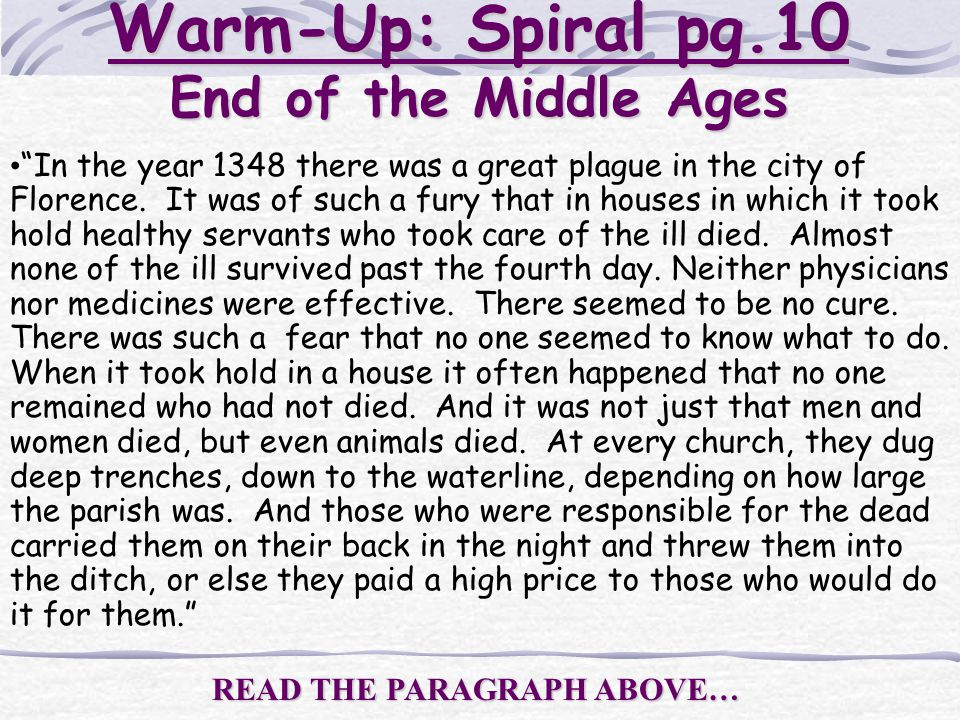 """Warm-Up: Spiral pg.10 End of the Middle Ages """"In the year 1348 there was a great plague in the city of Florence. It was of such a fury that in houses"""