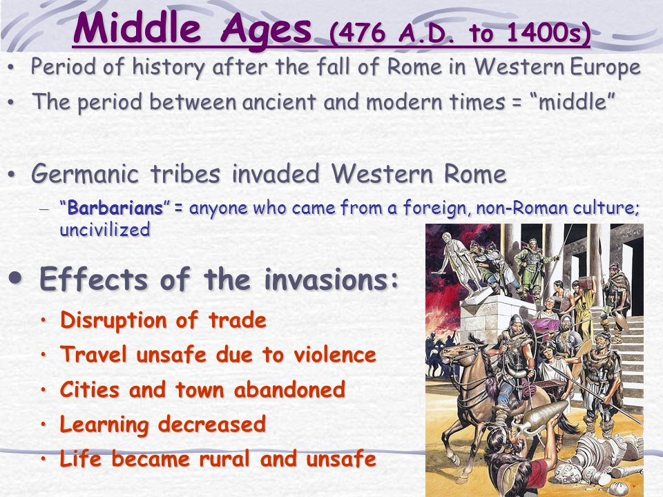 Middle Ages (476 A.D. to 1400s) Period of history after the fall of Rome in Western Europe Period of history after the fall of Rome in Western Europe
