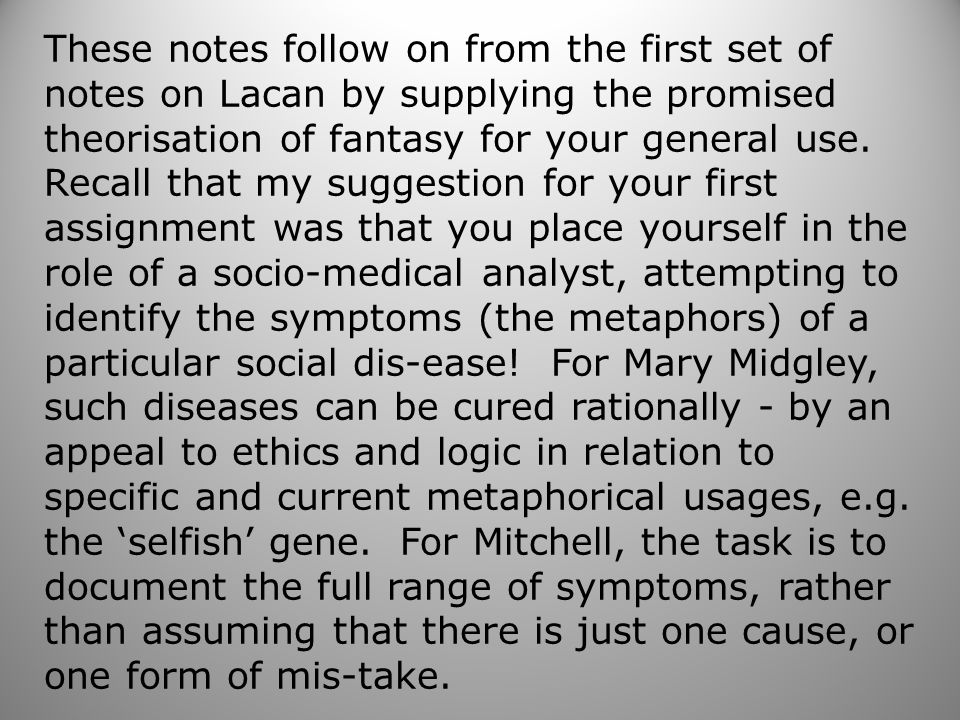 These notes follow on from the first set of notes on Lacan by supplying the promised theorisation of fantasy for your general use.