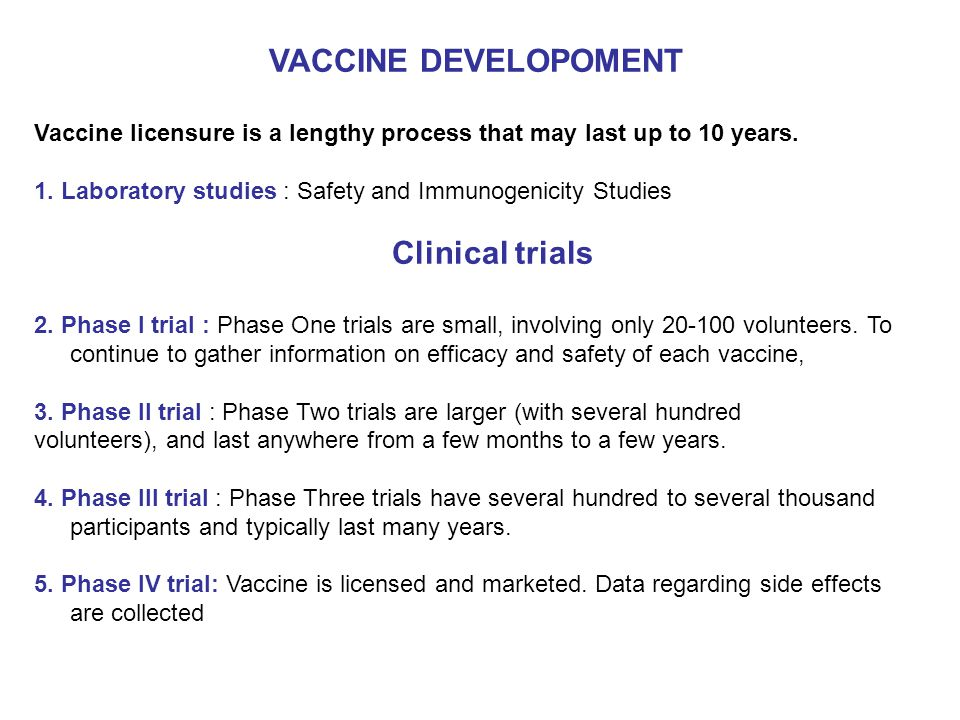 VACCINE DEVELOPOMENT Vaccine licensure is a lengthy process that may last up to 10 years. 1. Laboratory studies : Safety and Immunogenicity Studies Cl