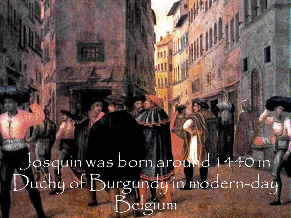 Josquin was born around 1440 in Duchy of Burgundy in modern-day Belgium