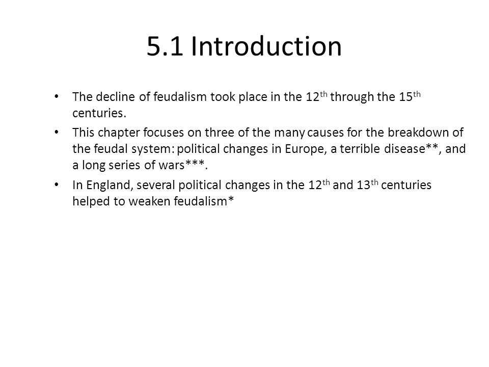 5.1 Introduction The decline of feudalism took place in the 12 th through the 15 th centuries. This chapter focuses on three of the many causes for th