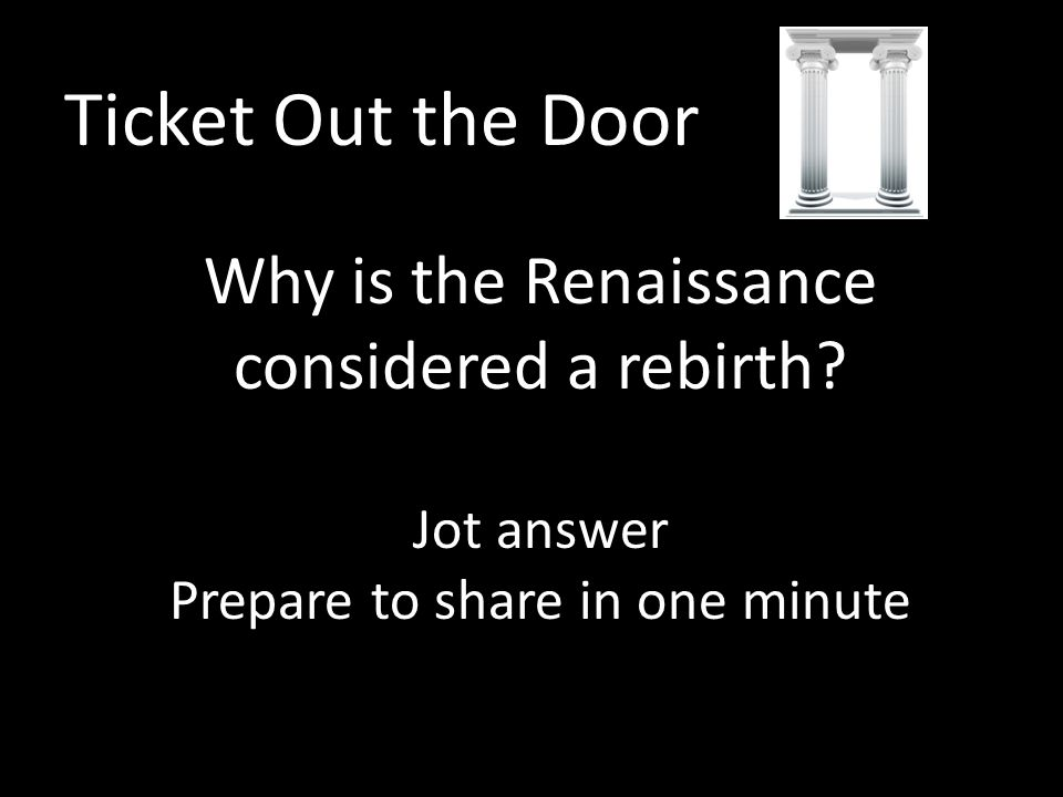 Ticket Out the Door Why is the Renaissance considered a rebirth.