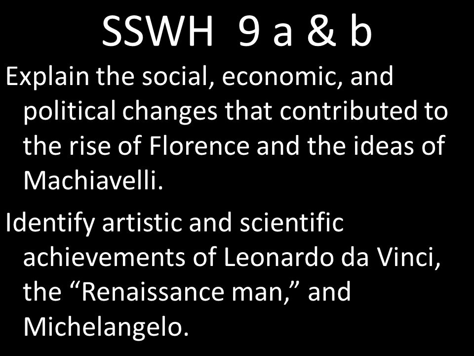 SSWH 9 a & b Explain the social, economic, and political changes that contributed to the rise of Florence and the ideas of Machiavelli.