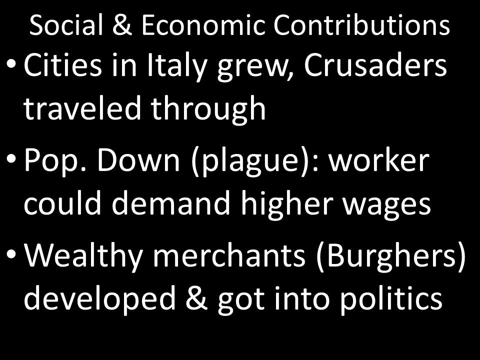 Social & Economic Contributions Cities in Italy grew, Crusaders traveled through Pop.