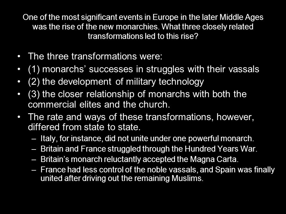 One of the most significant events in Europe in the later Middle Ages was the rise of the new monarchies. What three closely related transformations l