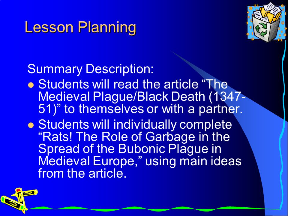 Lesson Planning Summary Description: Students will read the article The Medieval Plague/Black Death (1347- 51) to themselves or with a partner.
