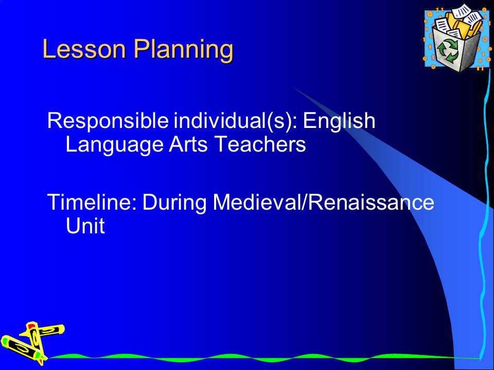 Lesson Planning Responsible individual(s): English Language Arts Teachers Timeline: During Medieval/Renaissance Unit