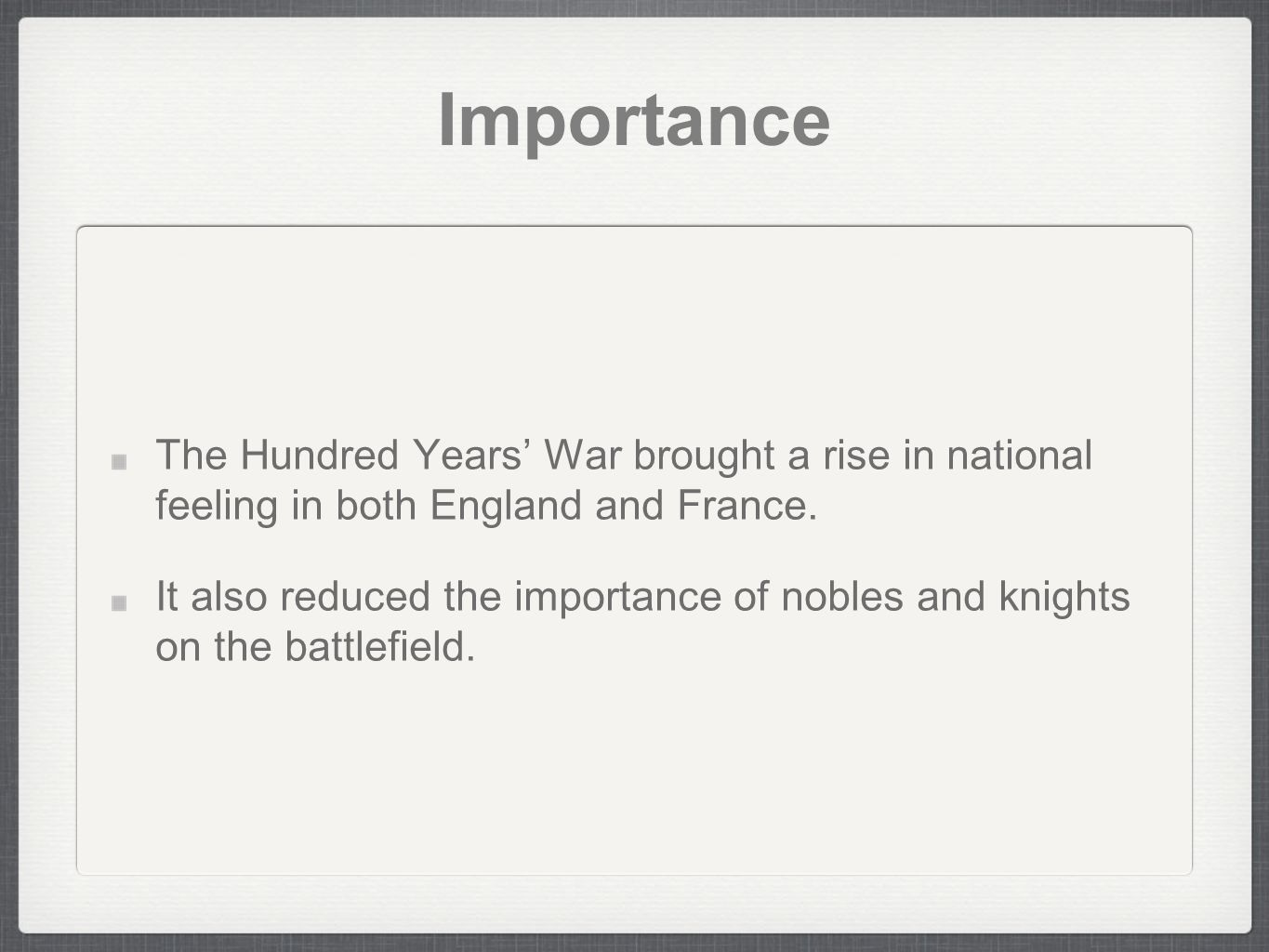 Importance The Hundred Years' War brought a rise in national feeling in both England and France.