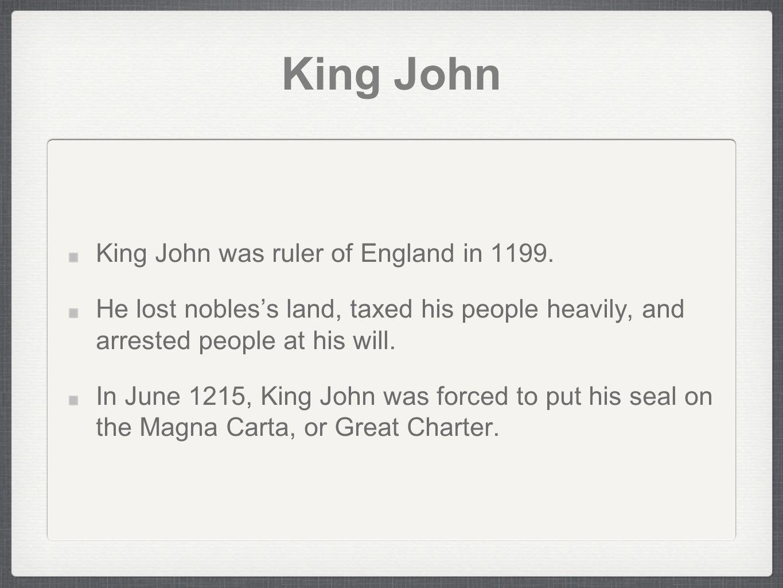 King John King John was ruler of England in 1199.
