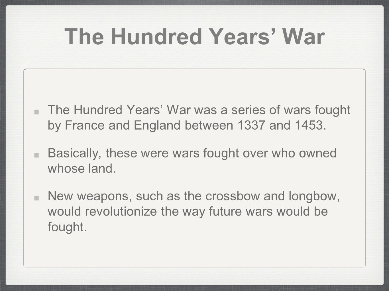 The Hundred Years' War The Hundred Years' War was a series of wars fought by France and England between 1337 and 1453.