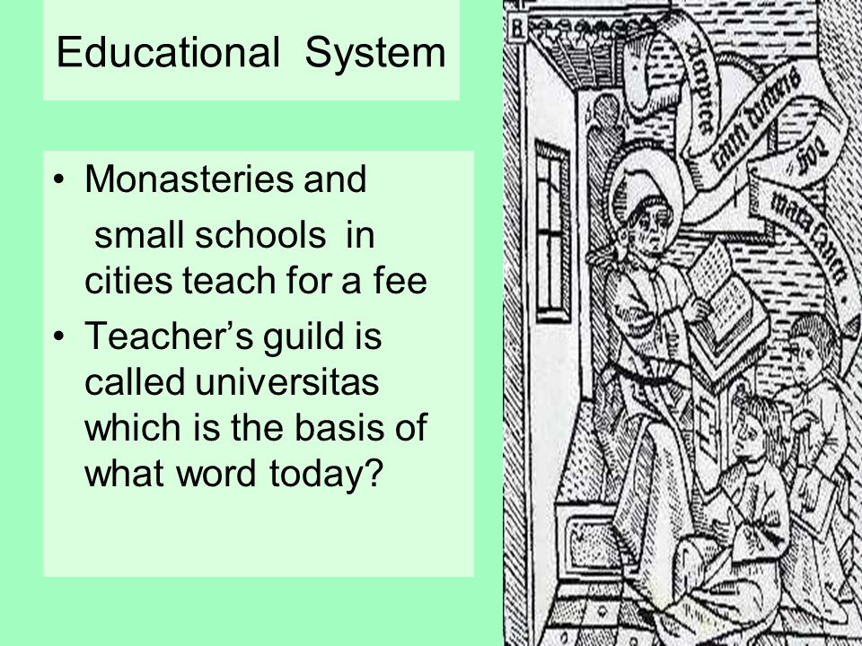 Educational System Monasteries and small schools in cities teach for a fee Teacher's guild is called universitas which is the basis of what word today?