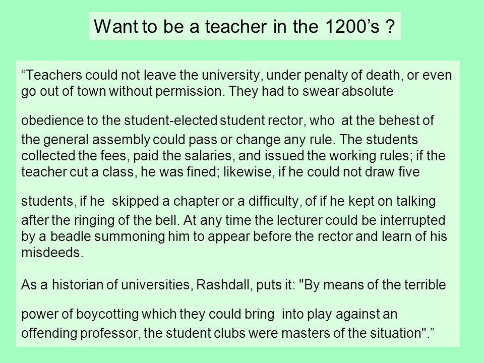 Teachers could not leave the university, under penalty of death, or even go out of town without permission.