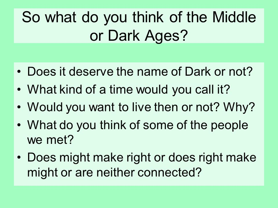 So what do you think of the Middle or Dark Ages. Does it deserve the name of Dark or not.