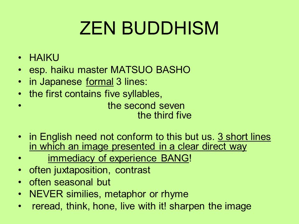 ZEN BUDDHISM HAIKU esp. haiku master MATSUO BASHO in Japanese formal 3 lines: the first contains five syllables, the second seven the third five in En