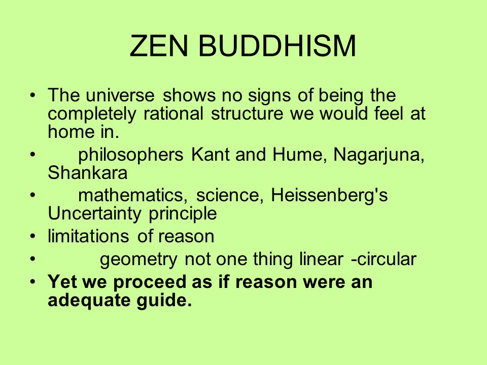 ZEN BUDDHISM The universe shows no signs of being the completely rational structure we would feel at home in.
