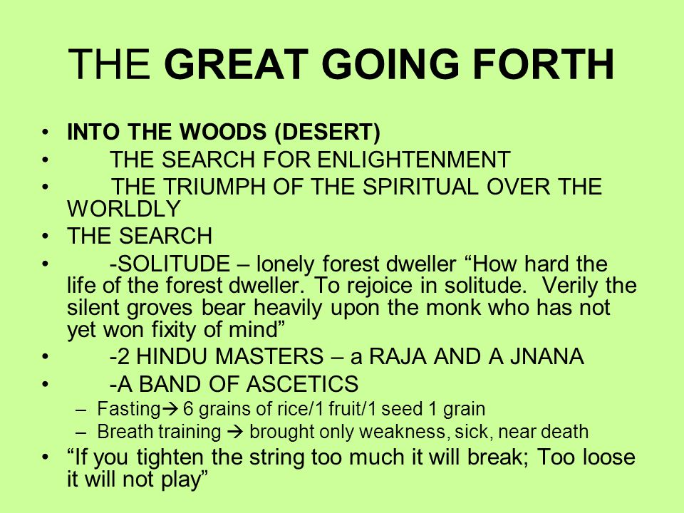 THE GREAT GOING FORTH INTO THE WOODS (DESERT) THE SEARCH FOR ENLIGHTENMENT THE TRIUMPH OF THE SPIRITUAL OVER THE WORLDLY THE SEARCH -SOLITUDE – lonely forest dweller How hard the life of the forest dweller.