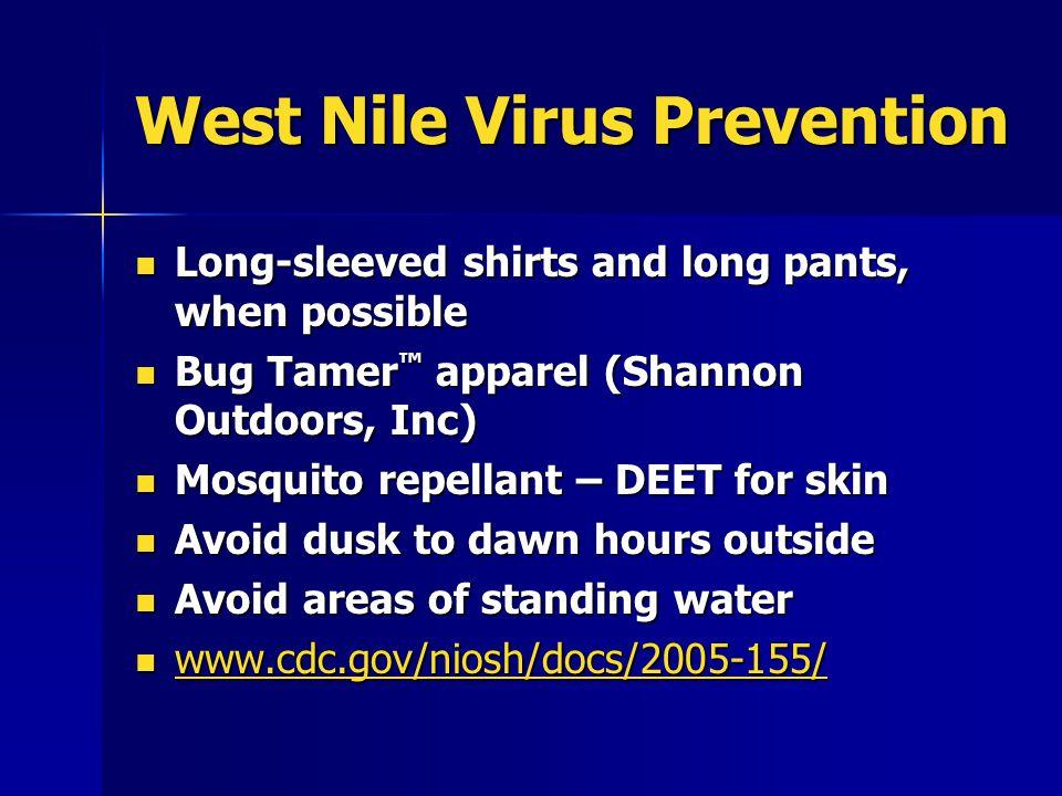 West Nile Virus Prevention Long-sleeved shirts and long pants, when possible Long-sleeved shirts and long pants, when possible Bug Tamer ™ apparel (Sh