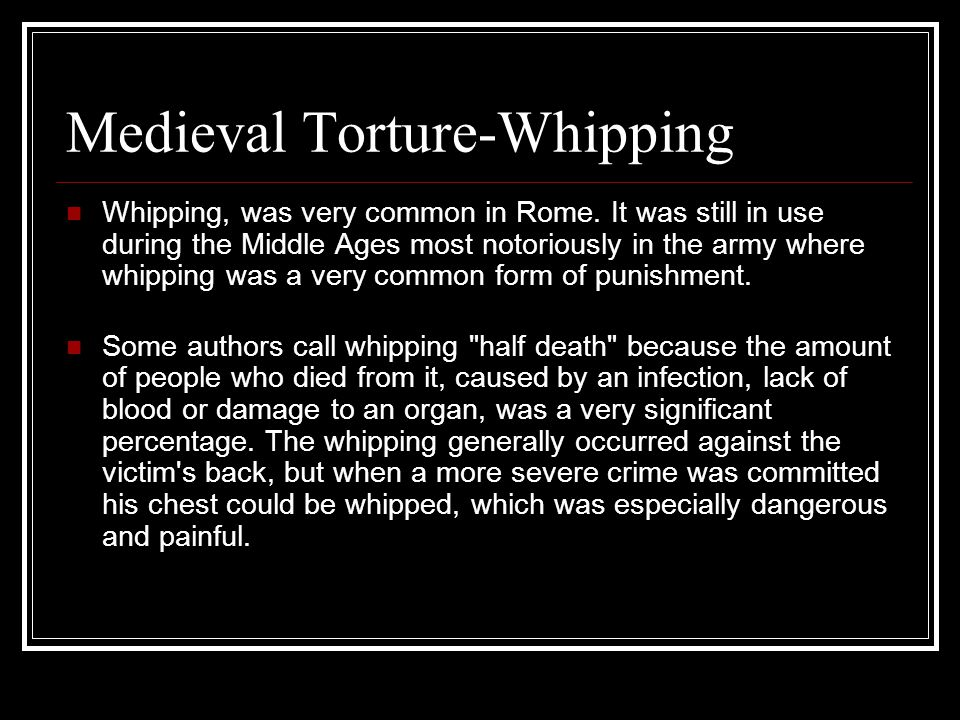 Medieval Torture-Whipping Whipping, was very common in Rome.