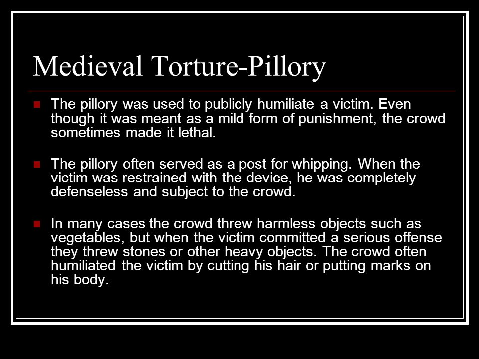 Medieval Torture-Pillory The pillory was used to publicly humiliate a victim.