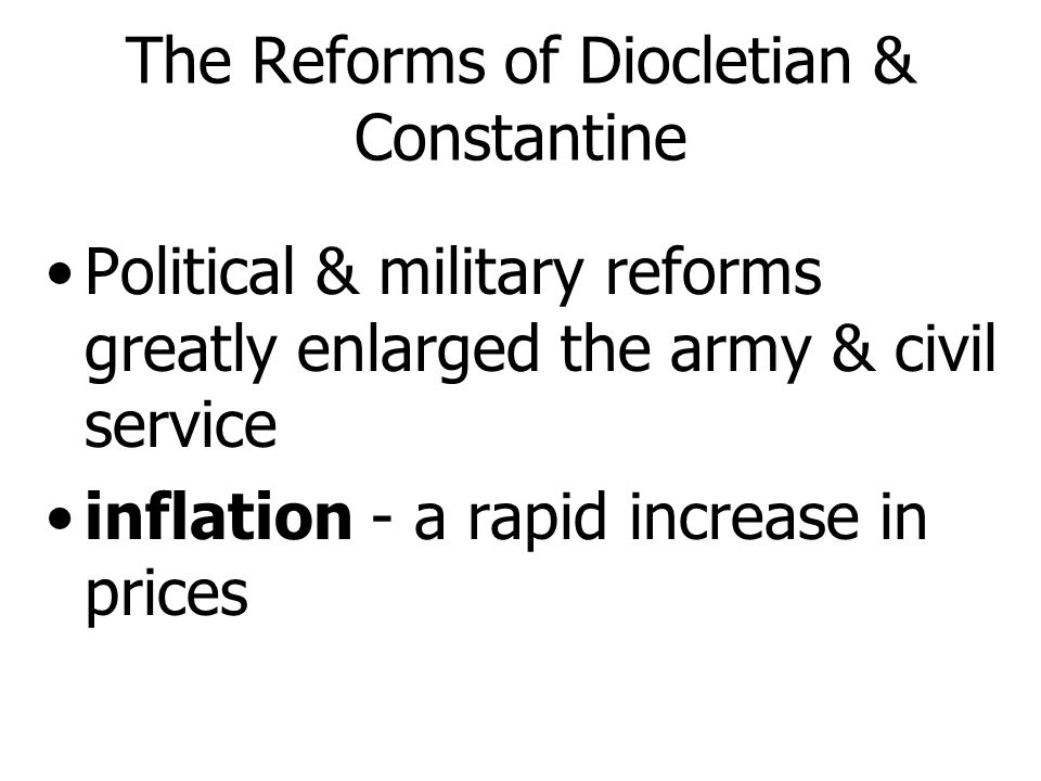 The Reforms of Diocletian & Constantine Diocletian divided the empire into four units Both rulers strengthened & enlarged the administrative bureaucracies