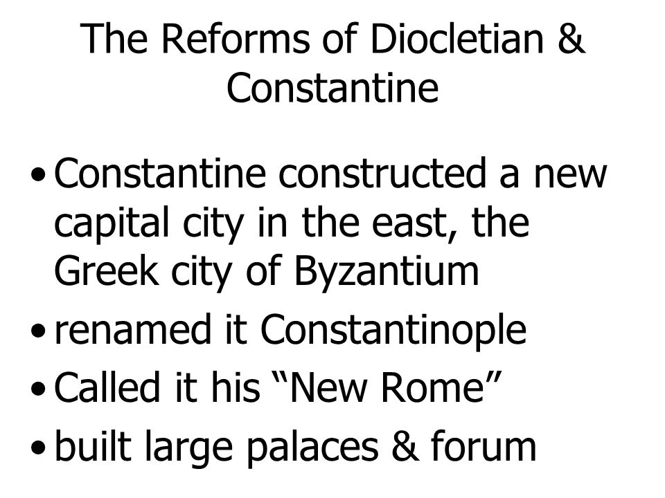 The Reforms of Diocletian & Constantine Political & military reforms greatly enlarged the army & civil service inflation - a rapid increase in prices