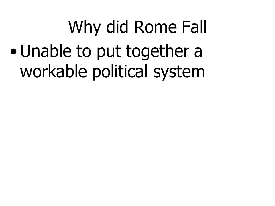 Why did Rome Fall Lead poisoning in leaden water pipes caused mental decline Plague wiped out 1/10 of the population Failed to advance technology because of slavery