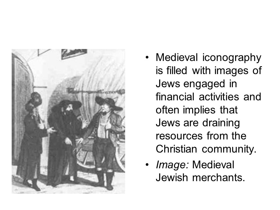 Medieval iconography is filled with images of Jews engaged in financial activities and often implies that Jews are draining resources from the Christian community.