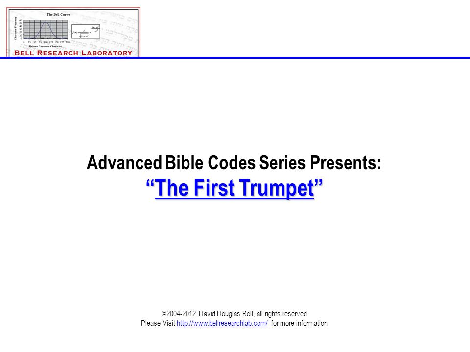 "1st_Trumpet_Rev-D.ppt©2004-2012; David Douglas Bell, All rights reserved Page 1 Advanced Bible Codes Series Presents: ""The First Trumpet"" ©2004-2012 D"