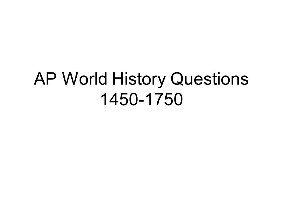 AP World History Questions 1450-1750