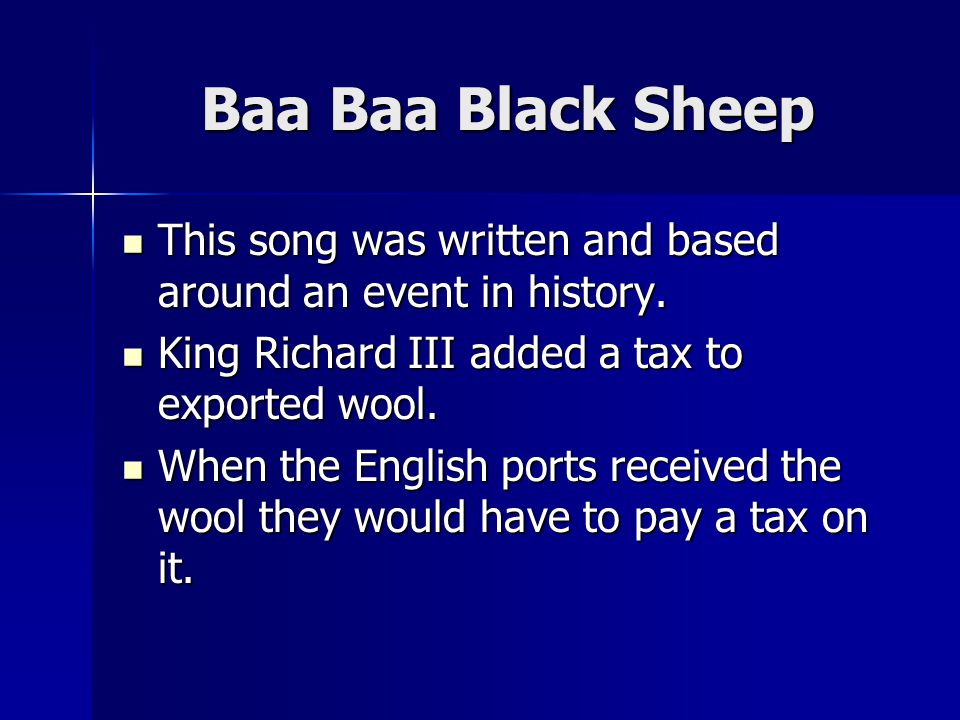 Baa Baa Black Sheep This song was written and based around an event in history.