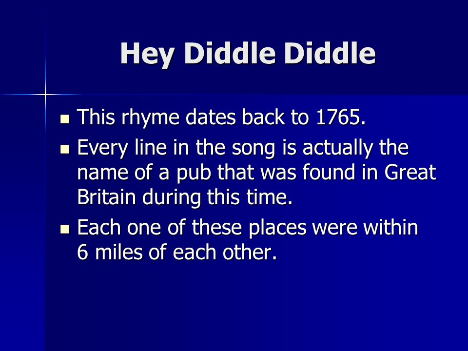 Hey Diddle Diddle This rhyme dates back to 1765.This rhyme dates back to 1765.