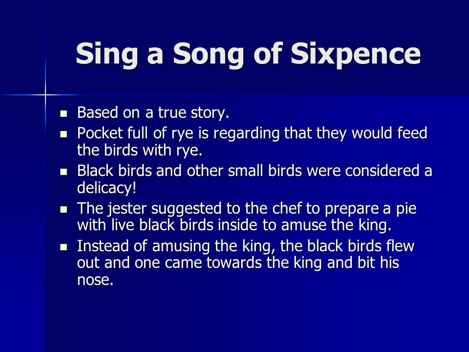 Sing a Song of Sixpence Based on a true story. Based on a true story.