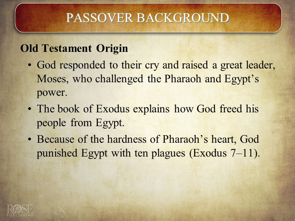 PASSOVER BACKGROUND Old Testament Origin God responded to their cry and raised a great leader, Moses, who challenged the Pharaoh and Egypt's power.