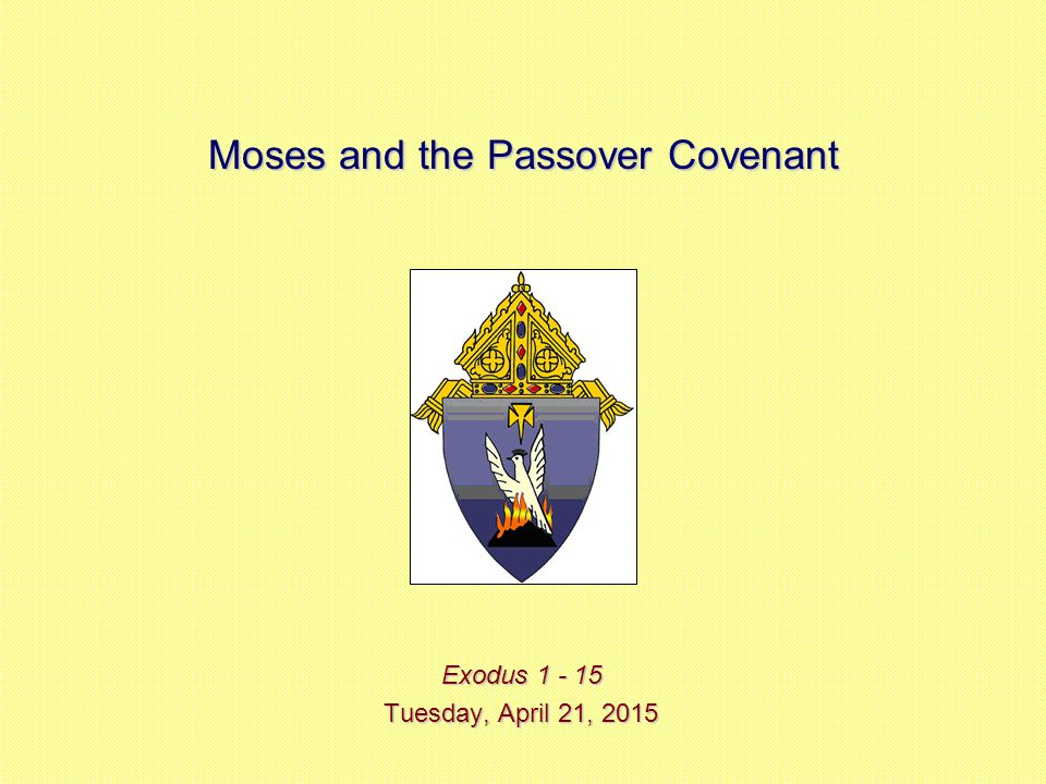 Moses and the Passover Covenant Exodus 1 - 15 Tuesday, April 21, 2015Tuesday, April 21, 2015Tuesday, April 21, 2015Tuesday, April 21, 2015