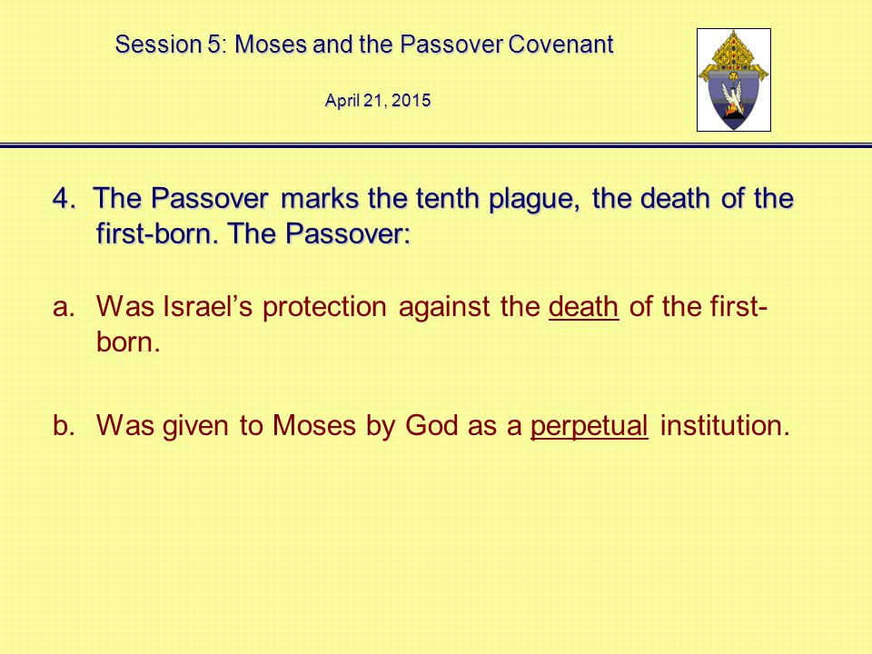 Session 5: Moses and the Passover Covenant 4. The Passover marks the tenth plague, the death of the first-born. The Passover: a.Was Israel's protectio