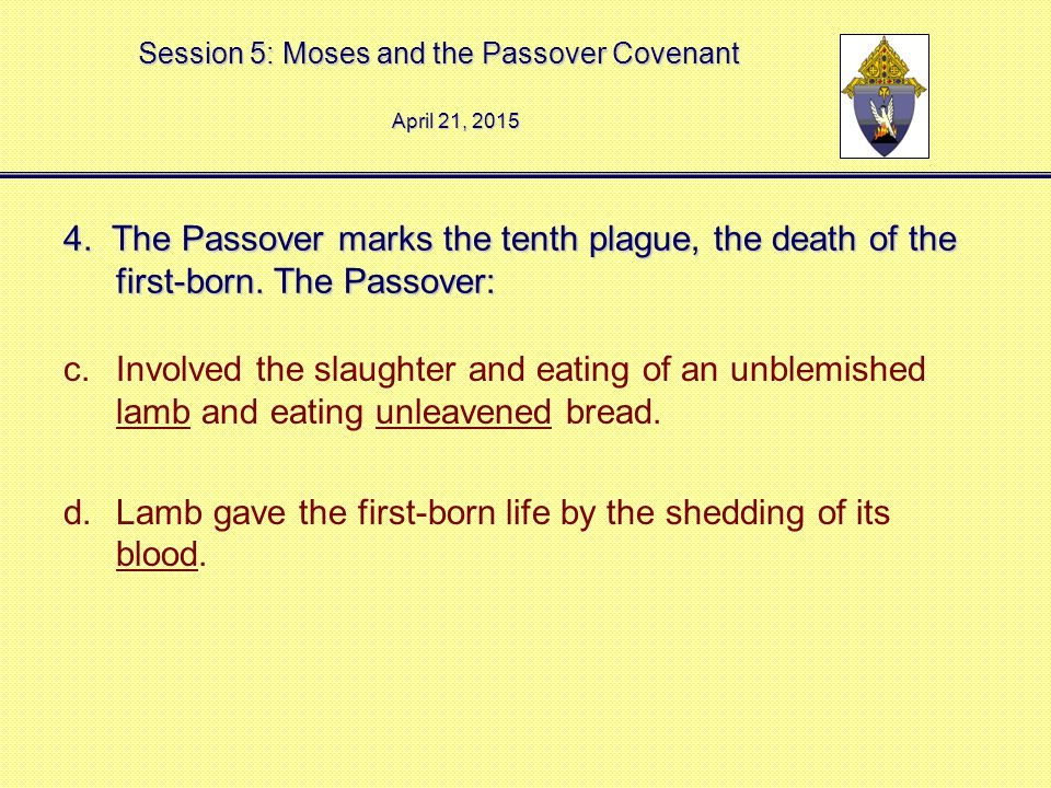 Session 5: Moses and the Passover Covenant 4. The Passover marks the tenth plague, the death of the first-born. The Passover: c.Involved the slaughter