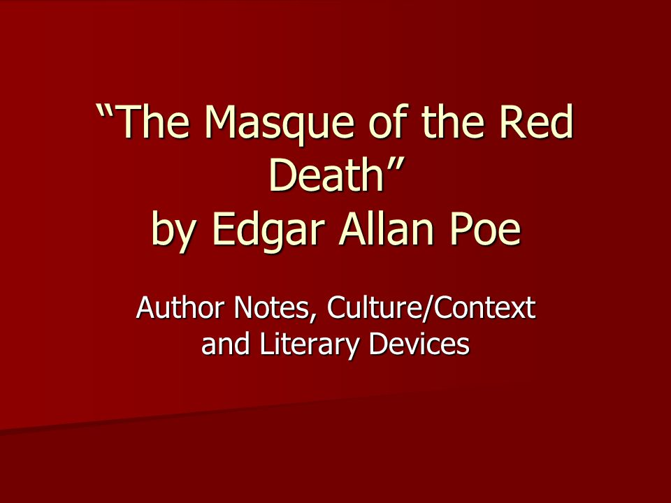 The Masque of the Red Death by Edgar Allan Poe Author Notes, Culture/Context and Literary Devices