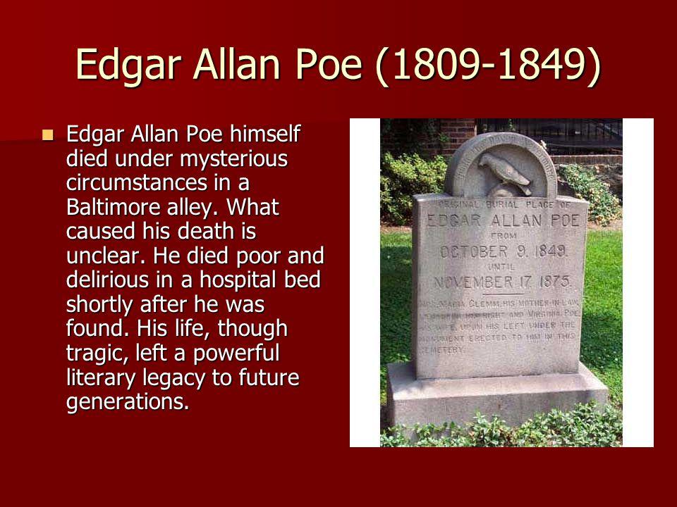 Edgar Allan Poe (1809-1849) Edgar Allan Poe himself died under mysterious circumstances in a Baltimore alley.