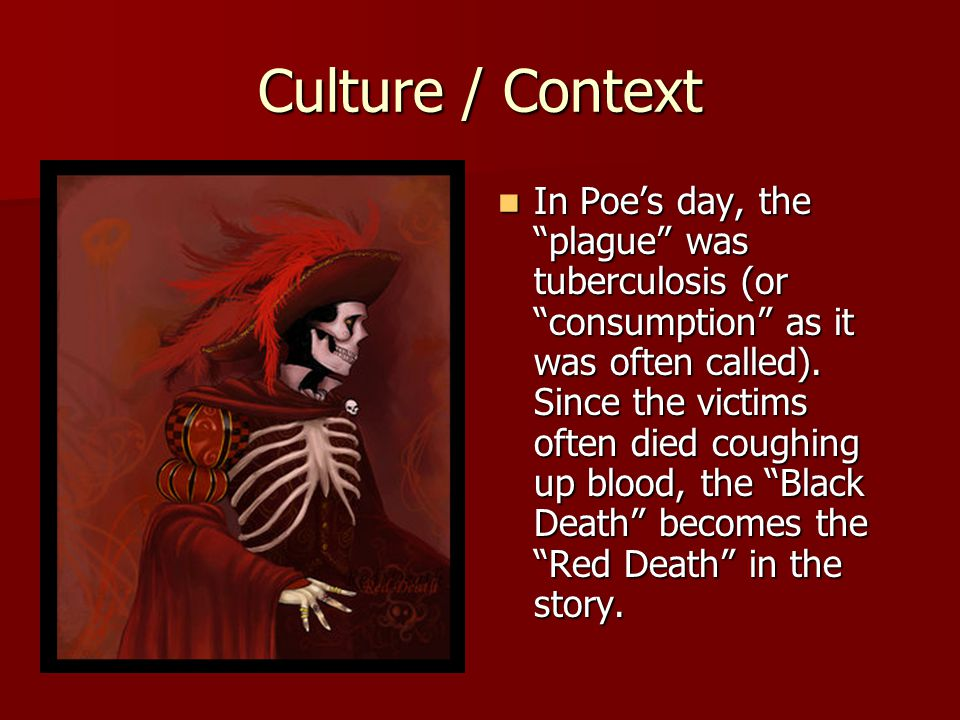Culture / Context In Poe's day, the plague was tuberculosis (or consumption as it was often called).