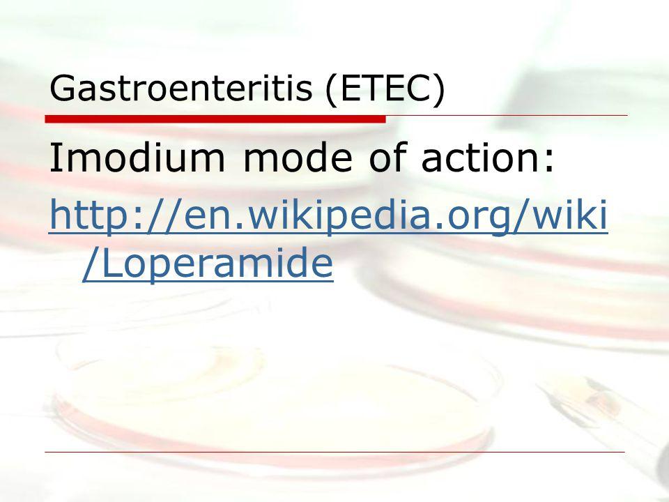 Gastroenteritis (ETEC) Imodium mode of action: http://en.wikipedia.org/wiki /Loperamide