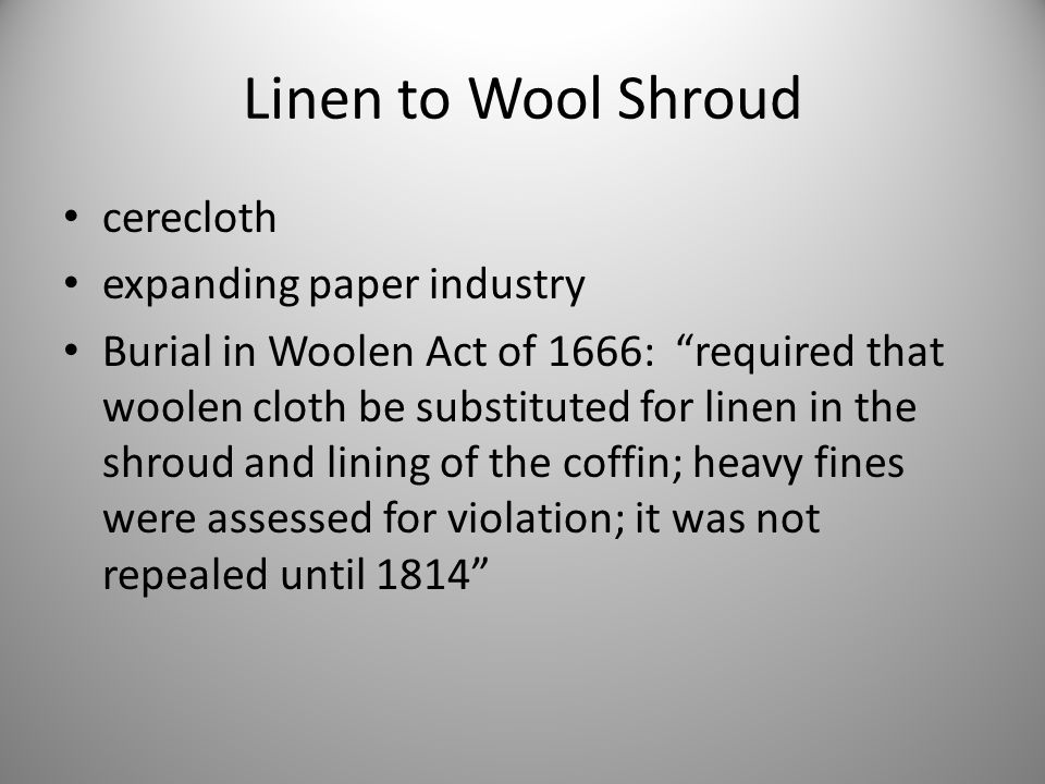 """Linen to Wool Shroud cerecloth expanding paper industry Burial in Woolen Act of 1666: """"required that woolen cloth be substituted for linen in the shro"""