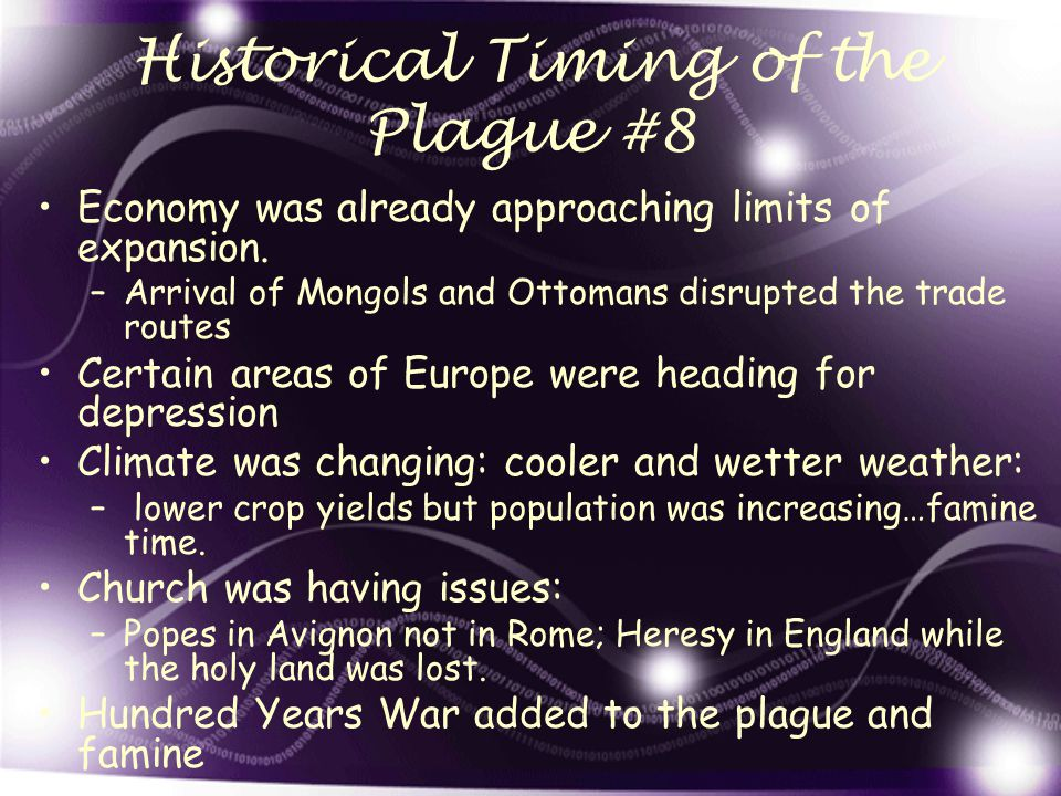 Historical Timing of the Plague #8 Economy was already approaching limits of expansion. –Arrival of Mongols and Ottomans disrupted the trade routes Ce