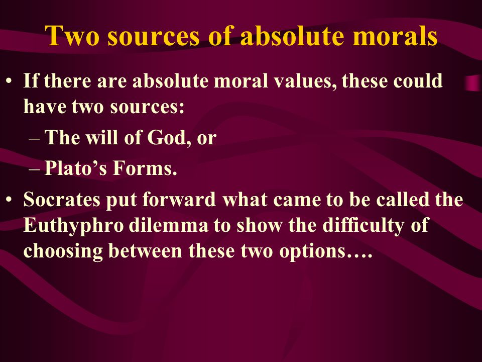 Effect of Plato's Forms on the moral argument Sorley and Lewis ask people to accept that there are absolute moral values and that these have to be gro
