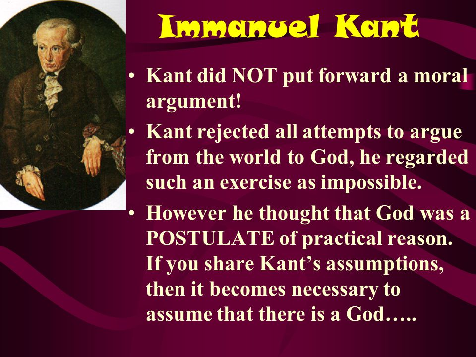 Immanuel Kant Kant did NOT put forward a moral argument.