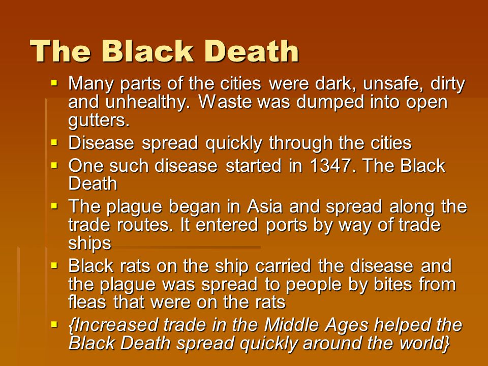 The Black Death  Many parts of the cities were dark, unsafe, dirty and unhealthy.