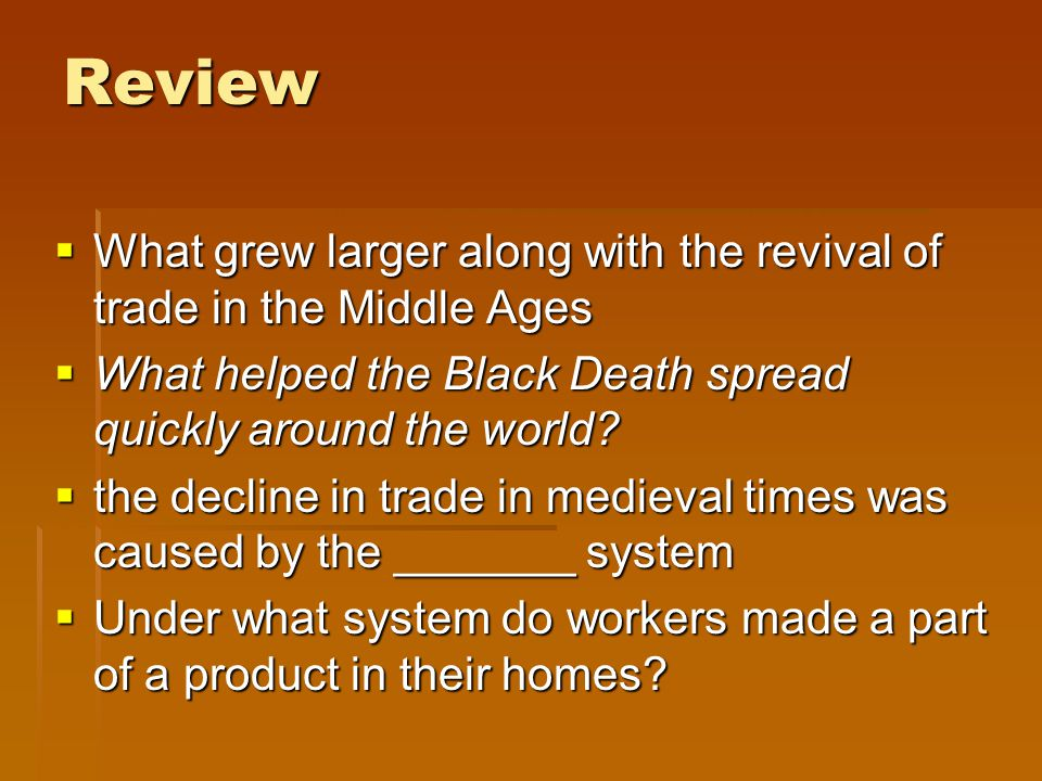 Review  What grew larger along with the revival of trade in the Middle Ages  What helped the Black Death spread quickly around the world.