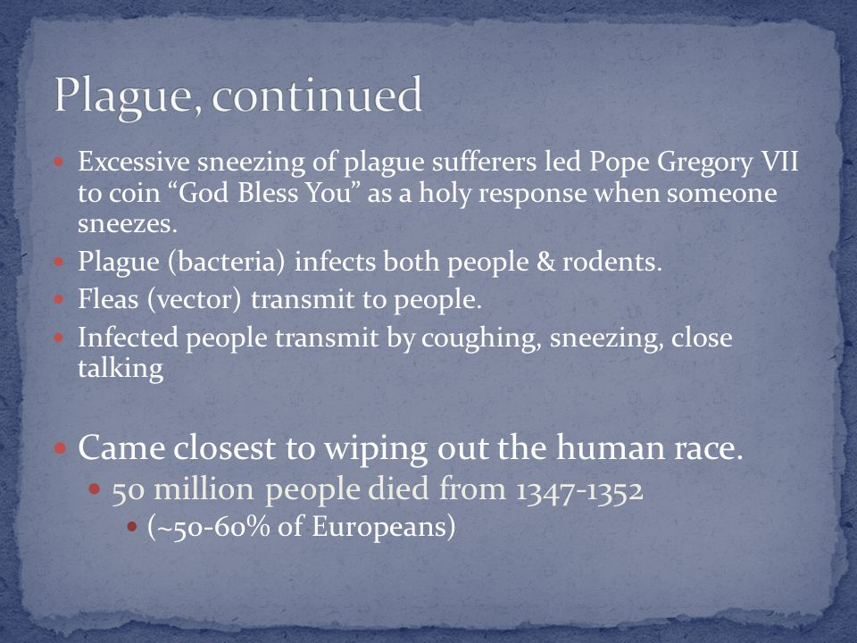 "Excessive sneezing of plague sufferers led Pope Gregory VII to coin ""God Bless You"" as a holy response when someone sneezes. Plague (bacteria) infects"